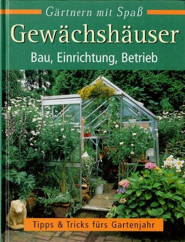 Gewächshäuser Bau Einrichtung Betrieb (Tipps und Tricks fürs Gartenjahr)