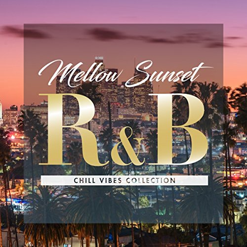 Mellow Sunset R&B - chill vibes collection (presented by Manhattan Records®)