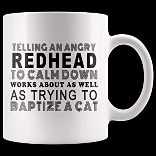 Telling An Angry Redhead To Calm Down Works About As Well As Trying To Baptize A Cat Mug TL 11oz
