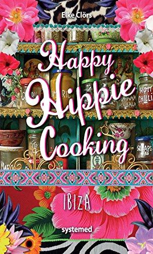 Happy Hippie Cooking Ibiza: 72 Rezepte, die auf Konventionen pfeifen. Love & Peace an der Pfanne.