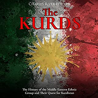 The Kurds: The History of the Middle Eastern Ethnic Group and Their Quest for Kurdistan audiobook cover art