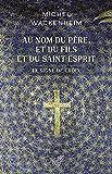 Au nom du Père, et du Fils et du Saint Esprit (French Edition)