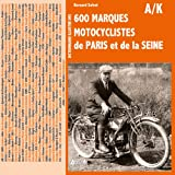 Dictionnaire illustré des 600 marques motocyclistes de Paris et de la Seine: Tome 1 : AB à Kreutzberger