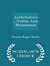 Architecture, Gothic And Renaissance - Scholar's Choice Edition