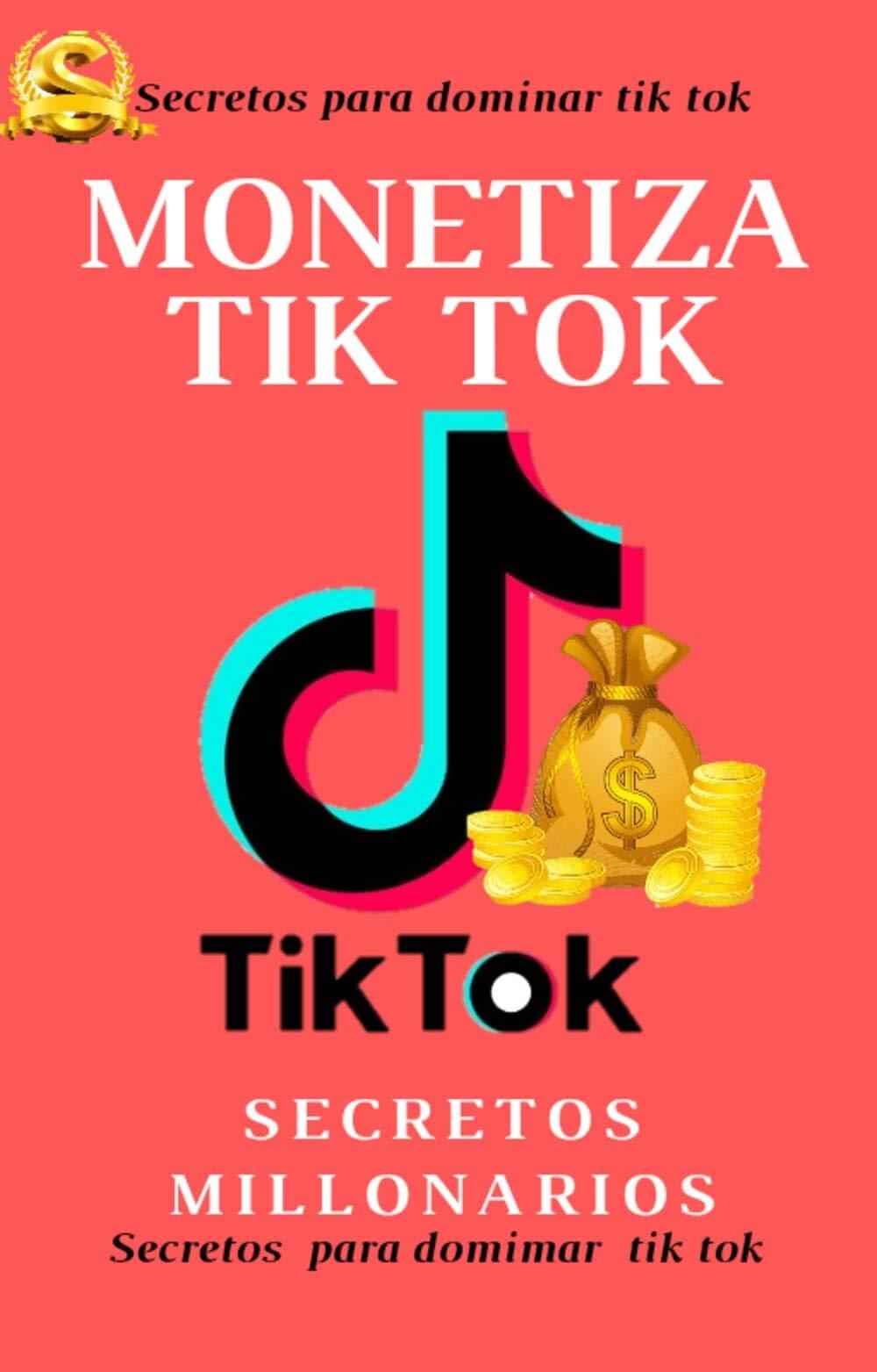COMO MONETIZAR TIK TOK : DOMINA TIK TOK. EL SECRETO QUE TODOS EN TIK TOK TIENEN QUE SABER (Spanish Edition)