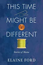 This Time Might Be Different: Stories of Maine