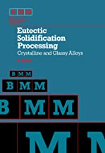 Eutectic Solidification Processing: Crystalline and Glassy Alloys (Butterworths monographs in metals)