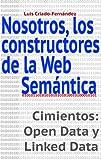 Nosotros, los constructores de la Web Semántica.: Cimientos: Open Data y Linked Data