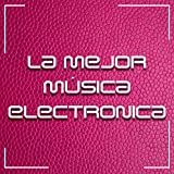 La Mejor Música Electronica