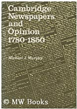 Cambridge Newspapers and Opinion, 1780-1850 (Cambridge Town, Gown & County S.)