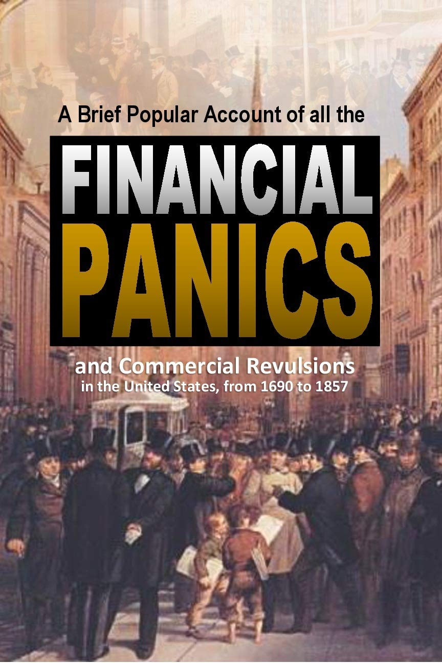 A Brief Popular Account of All the Financial Panics and Commercial Revulsions in the United States, from 1690 to 1857: With a More Particular History of the Two Great Revulsions of 1837 and 1857