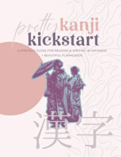 Pretty Kanji Kickstart: a strategy guide for reading & writing in Japanese + beautiful flashcards