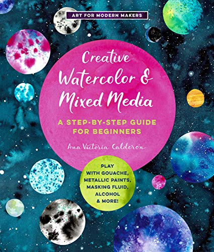 Compare Textbook Prices for Creative Watercolor and Mixed Media: A Step-by-Step Guide to Achieving Stunning Effects--Combine Watercolor with Gouache, Metallic and Iridescent ... Alcohol, and More Art for Modern Makers  ISBN 9781631598807 by Calderon, Ana Victoria