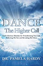 Dance: The Higher Call: God's Glorious Mandate for Transforming Your Life,  Reflecting His Son and Revealing His Glory