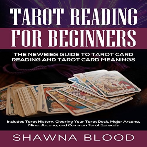 Tarot Reading for Beginners: The Newbies Guide to Tarot Card Reading and Tarot Card Meanings audiobook cover art
