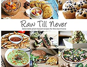 Get raw till never delectable plant based recipes for the product description raw till never is a high carb low fat plant based lifestyle focused around starchy foods based on the ground breaking research by dr forumfinder Image collections