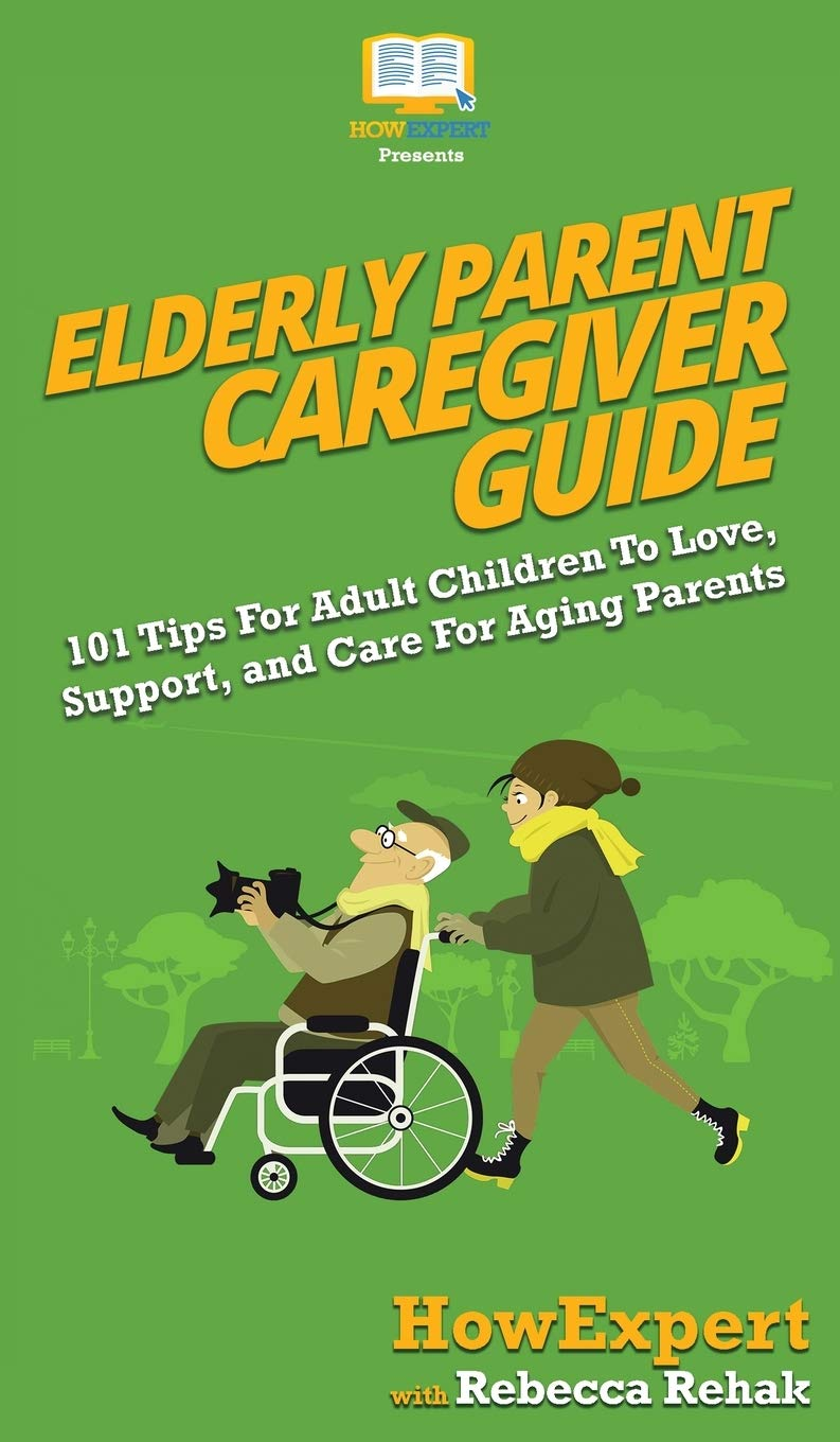 Image OfElderly Parent Caregiver Guide: 101 Tips For Adult Children To Love, Support, And Care For Aging Parents