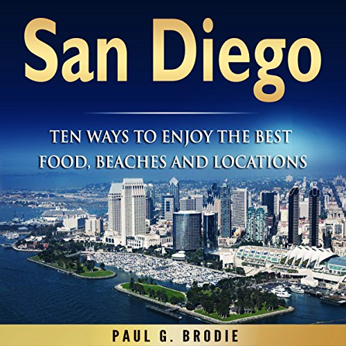 San Diego: Ten Ways to Enjoy the Best Food, Beaches and Locations While on  Vacation (Audio Download): Amazon.co.uk: Paul Brodie, Paul Brodie, Paul G.  Brodie: Audible Audiobooks