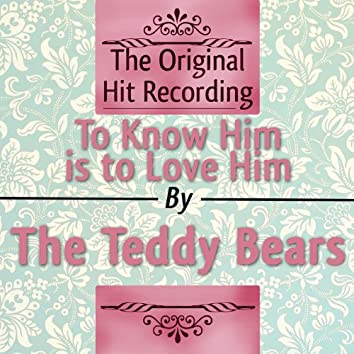 The Original Hit Recording: To Know Him Is to Love Him