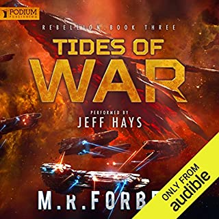 Tides of War     Rebellion, Book 3              By:                                                                                                                                 M.R. Forbes                               Narrated by:                                                                                                                                 Jeff Hays                      Length: 9 hrs and 16 mins     62 ratings     Overall 4.6