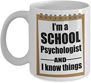 Life of a School Psychologist Mug I'm A School Psychologist And I Know Things Funny Gag Gift Coffee Tea Cup White 11 oz
