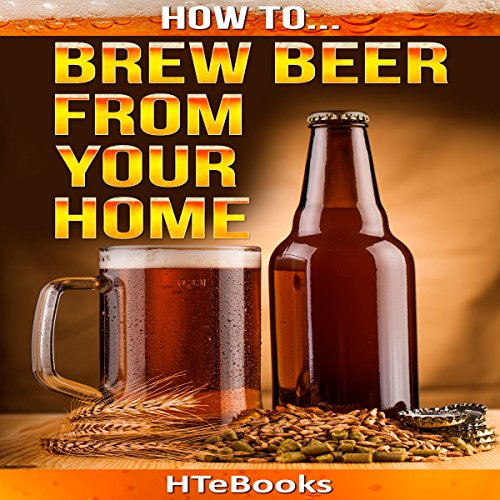 How to Brew Beer from Your Home: Quick Start Guide audiobook cover art