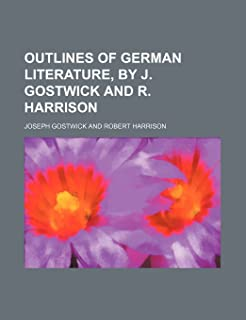 Outlines of German Literature, by J. Gostwick and R. Harrison
