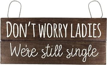 Elegant Signs Don't Worry Ladies (We're Still Single)