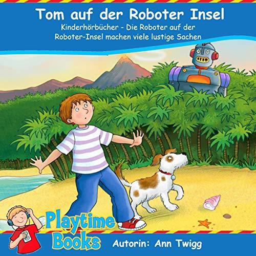 Tom auf der Roboter Insel     Kinderhörbücher - Die Roboter auf der Roboter-Insel machen viele lustige Sachen              Autor:                                                                                                                                 Ann Twigg                               Sprecher:                                                                                                                                 Susie Twigg                      Spieldauer: 45 Min.     Noch nicht bewertet     Gesamt 0,0