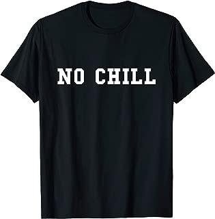 no chill t shirt
