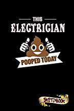 This Electrician Pooped Today: Sketchbook, Funny Sarcastic Birthday Notebook Journal for Electricity Wire men, Electricians to write on