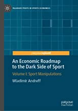 An Economic Roadmap to the Dark Side of Sport: Volume I: Sport Manipulations (Palgrave Pivots in Sports Economics Book 1)