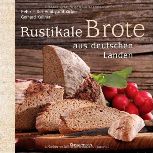 Rustikale Brote aus deutschen Landen von Gerhard Kellner ( 10. September 2012 )
