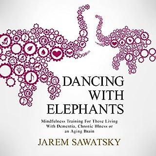 Dancing with Elephants     Mindfulness Training for Those Living with Dementia, Chronic Illness or an Aging Brain              Auteur(s):                                                                                                                                 Jarem Sawatsky                               Narrateur(s):                                                                                                                                 Jarem Sawatsky                      Durée: 4 h et 37 min     5 évaluations     Au global 4,4