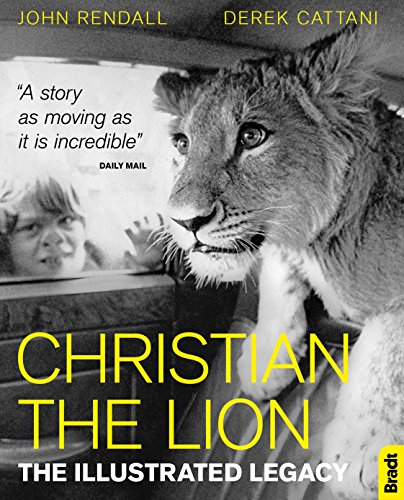 Rendall, J: Christian The Lion: The Illustrated Legacy (Bradt Travel Guides (Travel Literature))