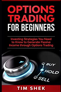 Options Trading for Beginners: Investing Strategies You Need to Know to Generate Passive Income through Options Trading