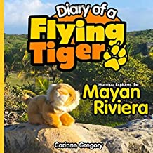 Harmou Explores the Mayan Riviera (Diary of a Flying Tiger)