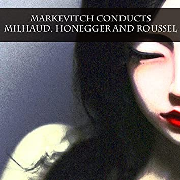 Markevitch Conducts Milhaud, Honegger and Roussel