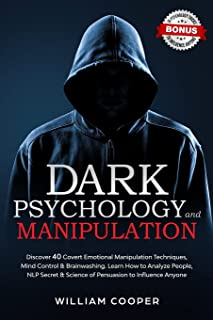 Dark Psychology and Manipulation: Discover 40 Covert Emotional Manipulation Techniques, Mind Control & Brainwashing. Learn...