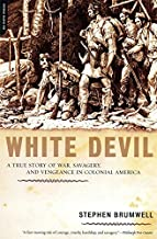 White Devil: A True Story of War, Savagery And Vengeance in Colonial America