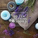 50 Zen Soothing Melodies – Musica Ambiente para Relajacion y Practicar Yoga, Musica Instrumental Relajante para Bebes, Masaje, Reiki, Zen, Spa, Massage