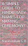 A SIMPLE GUIDE TO HINDU BABY NAMES FOR NAMING CEREMONY! : NUMEROLOGY AND YOUR NAME! CHOOSE YOUR NAME AS PER BIRTH DATE & NUMEROLOGY! (Numerology and Baby Names Book 1)
