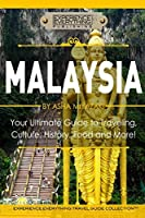 Malaysia: Your Ultimate Guide to Travel, Culture, History, Food and More!: Experience Everything Travel Guide Collection? by Experience Everything Publishing(2015-05-16)
