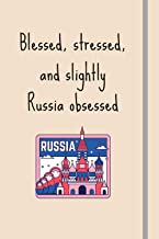 Blessed, Stressed & Slightly Russia Obsessed: Funny Novelty Expat Gift For Russia Lovers - Lined Journal or Notebook