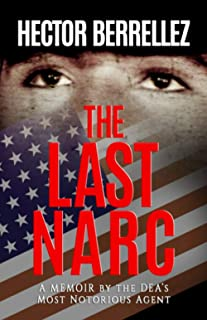 The Last Narc: A Memoir of the DEA's Most Notorious Agent