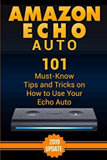 Amazon Echo Auto: 101 Must-Know Tips and Tricks on How to Use Your Echo Auto.