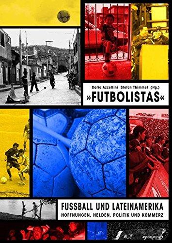 Futbolistas: Fussball und Lateinamerika: Hoffnungen, Helden, Politik und Kommerz