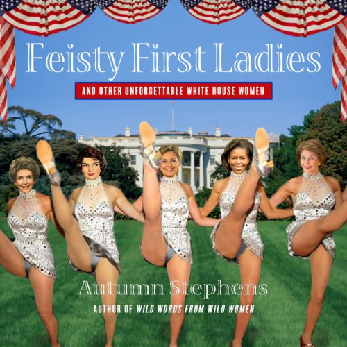 Feisty First Ladies and Other Unforgettable White House Women Titelbild