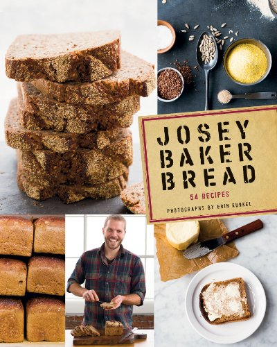 Josey Baker Bread: Get Baking - Make Awesome Bread - Share the Loaves