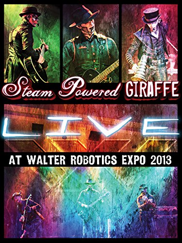 Steam Powered Giraffe: Live at Walter Robotics Expo 2013 [OV]